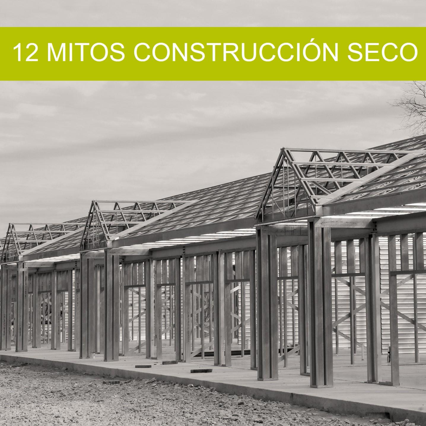 12 MITOS SOBRE LA CONSTRUCCIÓN EN SECO